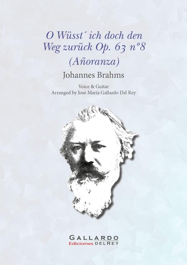 "(Añoranza) ""O Wüsst´ ich doch den Weg zurück"" Op. 63 nº8. Lied con música de Johannes Brahms y poema deKlaus Groth. Arranged by José María Gallardo Del Rey"