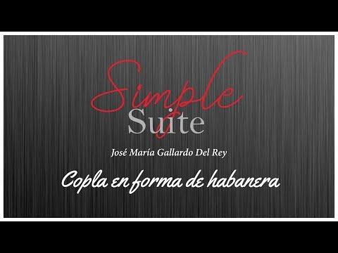 Simple Suite - Copla en forma de Habanera, by José María Gallardo Del Rey.